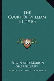 The Court of William III (1910) the Court of William III (1910) by Edwin Sharpe Grew