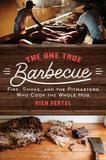 The One True Barbecue by Rien Fertel