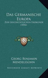 Das Germanische Europa: Zur Geschichtlichen Erdkunde (1836) by Georg Benjamin Mendelssohn