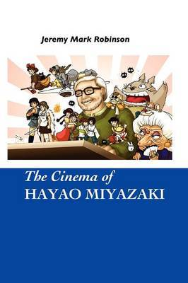 THE Cinema of Hayao Miyazaki by Jeremy Mark Robinson