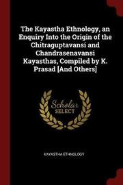 The Kayastha Ethnology, an Enquiry Into the Origin of the Chitraguptavansi and Chandrasenavansi Kayasthas, Compiled by K. Prasad [And Others] by Kayastha Ethnology image