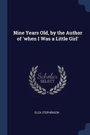 Nine Years Old, by the Author of 'when I Was a Little Girl' by Eliza Stephenson