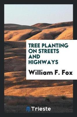 Tree Planting on Streets and Highways by William F. Fox