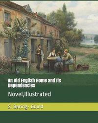 An Old English Home and Its Dependencies by S Baring.Gould