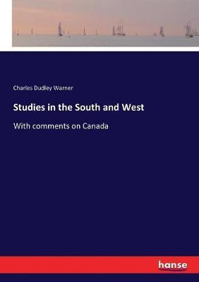 Studies in the South and West by Charles Dudley Warner