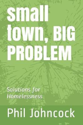 small town, BIG PROBLEM by Phil Johncock