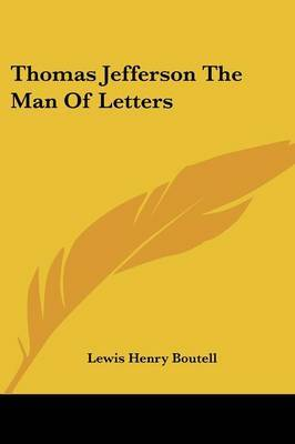 Thomas Jefferson the Man of Letters by Lewis Henry Boutell image