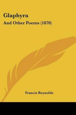 Glaphyra: And Other Poems (1870) by Francis Reynolds image