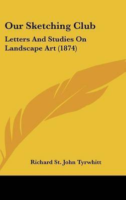 Our Sketching Club: Letters And Studies On Landscape Art (1874) by Richard St.John Tyrwhitt