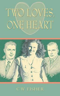 Two Loves, One Heart by C. W. Fisher