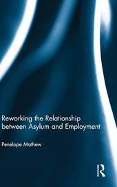 Reworking the Relationship between Asylum and Employment by Penelope Mathew
