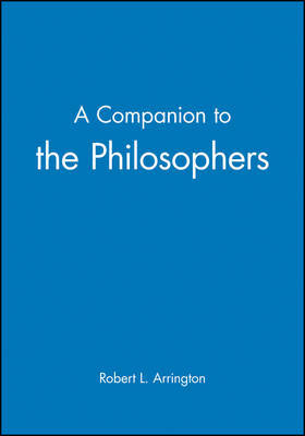 A Companion to the Philosophers by Robert L. Arrington