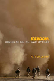 Kaboom: Embracing the Suck in a Savage Little War by Matt Gallagher image
