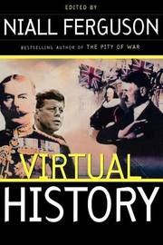 Virtual History: Alternatives And Counterfactuals by Niall Ferguson