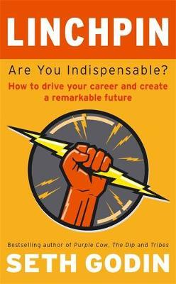 Linchpin: Are You Indispensable? How to Drive Your Career and Create a Remarkable Future by Seth Godin image