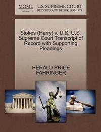 Stokes (Harry) V. U.S. U.S. Supreme Court Transcript of Record with Supporting Pleadings by Herald Price Fahringer