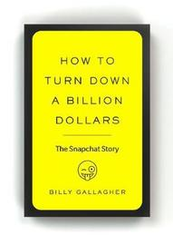 How to Turn Down a Billion Dollars by Billy Gallagher