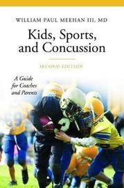 Kids, Sports, and Concussion by William P. Meehan