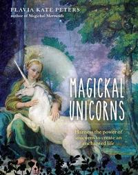 Magickal Unicorns by Flavia Kate Peters