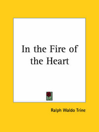In the Fire of the Heart (1906) by Ralph Waldo Trine image