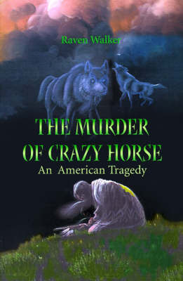 The Murder of Crazy Horse: An American Tragedy by Raven Walker image