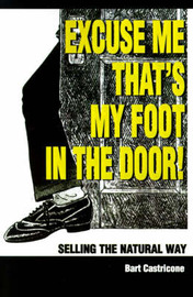 Excuse Me, That's My Foot in the Door!: Selling the Natural Way by Bart Castricone image
