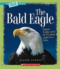 The Bald Eagle by Elaine Landau