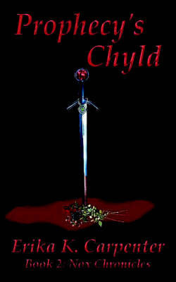 Prophecy's Chyld: Book 2: Nox Chronicles by K. Carpenter Erika K. Carpenter