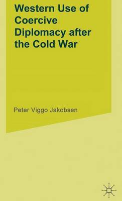 Western Use of Coercive Diplomacy after the Cold War by Peter Viggo Jakobsen image
