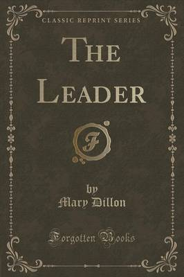 The Leader (Classic Reprint) by Mary Dillon