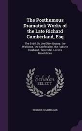The Posthumous Dramatick Works of the Late Richard Cumberland, Esq by Richard Cumberland image