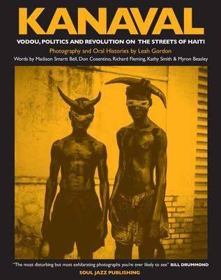 Haiti Kanaval: Vodou, Politics and Revolution on the Streets of Haiti by Leah Gordon