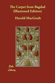 The Carpet from Bagdad (Illustrated Edition) by Harold Macgrath