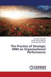 The Practice of Strategic Hrm on Organizational Performance by Agusi Nyandiko Jane