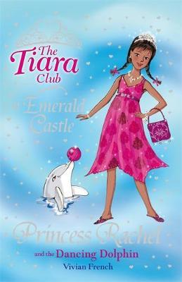 Princess Rachel and the Dancing Dolphin (Tiara Club) by Vivian French image