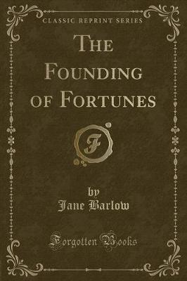The Founding of Fortunes (Classic Reprint) by Jane Barlow