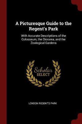 A Picturesque Guide to the Regent's Park by London Regent's Park