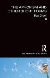 The Aphorism and Other Short Forms by Ben Grant