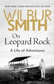 On Leopard Rock by Wilbur Smith