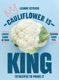 Cauliflower is King by Leanne Kitchen
