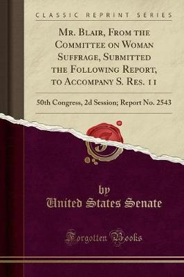 Mr. Blair, from the Committee on Woman Suffrage, Submitted the Following Report, to Accompany S. Res. 11 by United States Senate image