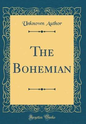 The Bohemian (Classic Reprint) by Unknown Author