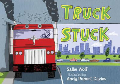 Truck Stuck [Hb] by Sallie Wolf