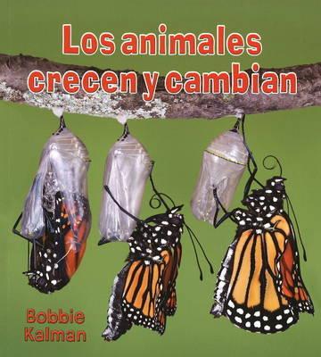 Los Animales Crecen y Cambian by Bobbie Kalman image