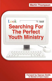 Searching for the Perfect Youth Ministry by Martin Thompson image