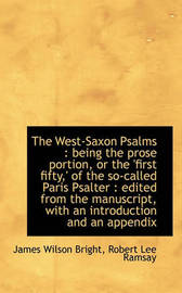 The West-Saxon Psalms: Being the Prose Portion, or the 'First Fifty, ' of the So-Called Paris Psalte by James Wilson Bright