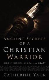 Ancient Secrets of a Christian Warrior by Catherine Yack image
