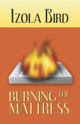 Burning the Mattress by Izola Bird