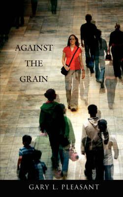 Against the Grain by Gary L. Pleasant