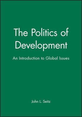 The Politics of Development by John L. Seitz
